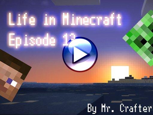 Life in Minecraft. Episode 13