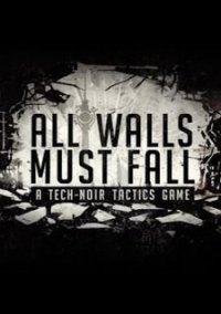 All Walls Must Fall - A Tech-Noir Tactics Game – фото обложки игры